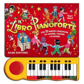 Il libro pianoforte. Con 12 famose canzoncine per bambini da leggere, cantare e suonare!